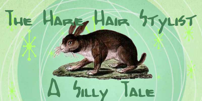 The Hare Hair Stylist - A Silly Pun-Filled Story by Don Clark-Happy Bungalow