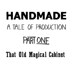 Handmade A Tale of Production Part 1: That Old Magical Cabinet by Don Clark